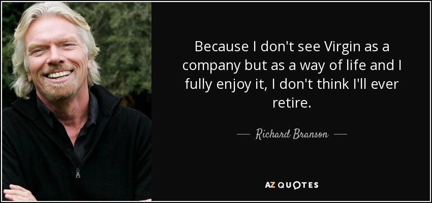 quote-because-i-don-t-see-virgin-as-a-company-but-as-a-way-of-life-and-i-fully-enjoy-it-i-richard-branson-76-79-62 (2)